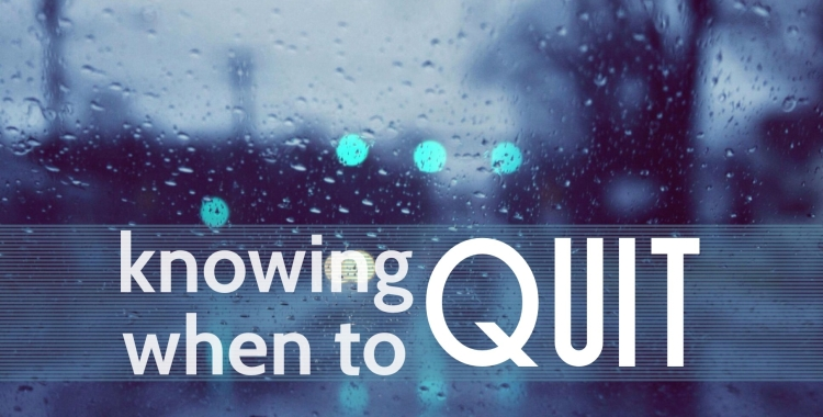 Knowing when call it quits